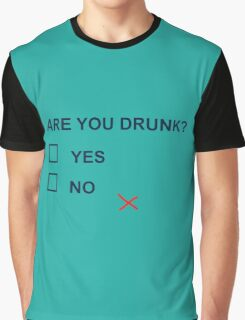 are you drunk Graphic T-Shirt
