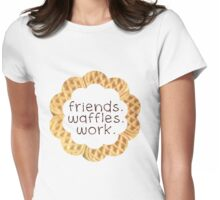 Friends, Waffles, Work Womens Fitted T-Shirt