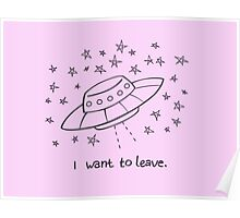 UFO Aliens Starseed - I want to leave Poster