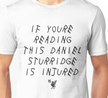 If Youre Rading This Daniel Sturridge Is Injured Unisex T-Shirt