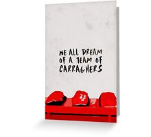 We all dream of a team of Carraghers Greeting Card