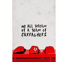 We all dream of a team of Carraghers Photographic Print