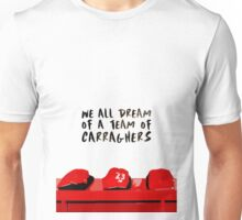 We all dream of a team of Carraghers Unisex T-Shirt