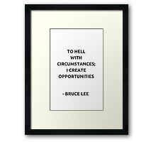 To hell with circumstances; I create opportunities - Bruce Lee Framed Print