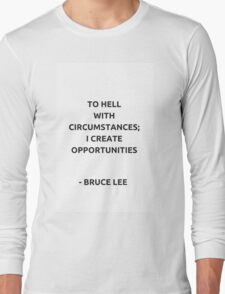 To hell with circumstances; I create opportunities - Bruce Lee Long Sleeve T-Shirt
