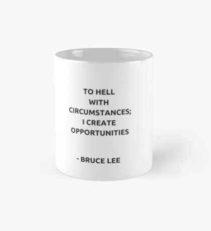 To hell with circumstances; I create opportunities - Bruce Lee Mug