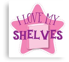 I love my SHELVES (cute and funny shelfie book design) Canvas Print