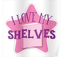 I love my SHELVES (cute and funny shelfie book design) Poster