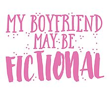 My boyfriend may be fictional Photographic Print