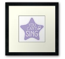 You can't SING Framed Print