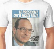 LE PRÉSIDENT QU'IL NOUS FAUT - 2017 (Chirac) Unisex T-Shirt