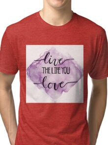 Live the life you love Tri-blend T-Shirt
