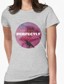 I am being perfectly fxcking civil Womens Fitted T-Shirt