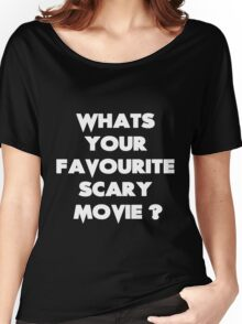 What's your favourite scary movie? Women's Relaxed Fit T-Shirt