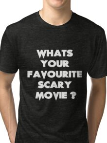 What's your favourite scary movie? Tri-blend T-Shirt