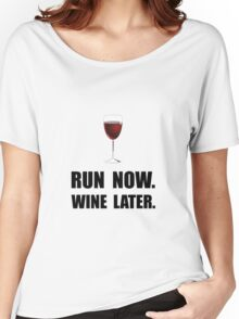 Run Now Wine Later Women's Relaxed Fit T-Shirt