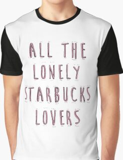 All The Lonely Starbucks Lovers  Graphic T-Shirt