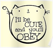 i'll be cute and YOU'LL OBEY  Poster