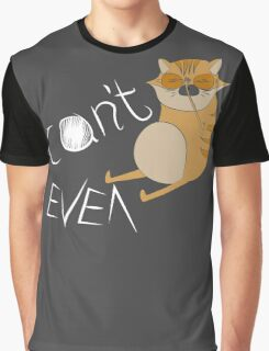 'Can't Even' Cat Design (for any product) Graphic T-Shirt