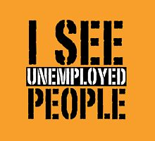Future of HR - I See Unemployed People Unisex T-Shirt