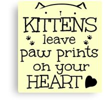 kittens leave paw prints on your heart Canvas Print