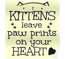 kittens leave paw prints on your heart Poster