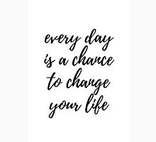 Every day is a chance to change your life  Unisex T-Shirt