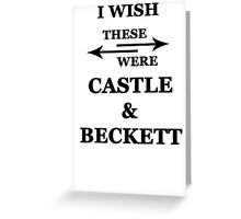 I wish these were Castle and Beckett Greeting Card