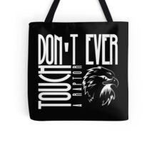 Don't ever touch a raptor (2.0) Tote Bag