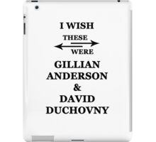 I wish these were Gillian Anderson and David Duchovny iPad Case/Skin