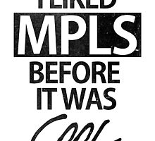 I LIKED MPLS BEFORE IT WAS COOL by integralapparel