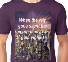 When The City Goes Silent The Ringing In My Ears Gets Violent Unisex T-Shirt