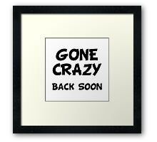 Gone Crazy Back Soon Framed Print