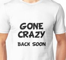 Gone Crazy Back Soon Unisex T-Shirt