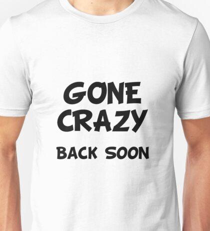 Gone Crazy Back Soon Unisex T-Shirt