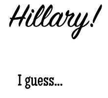 Hillary! I guess... Photographic Print