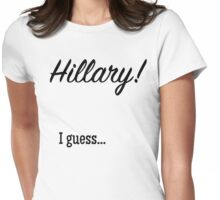 Hillary! I guess... Womens Fitted T-Shirt