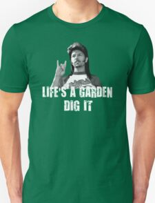 Life's A Garden Dig It Quote T-Shirt