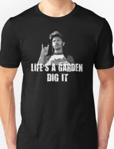 Life's A Garden Dig It Quote Unisex T-Shirt