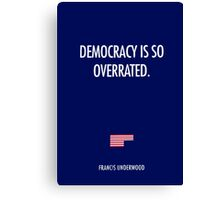 Democracy is SO Overeated  Canvas Print