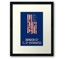 Democracy is SO Overeated  Framed Print