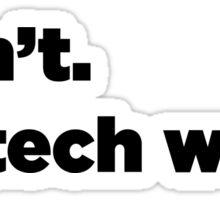 I can't. It's tech week.  Sticker