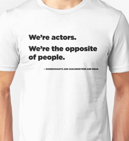 We're Actors. We're the Opposite of People.  Unisex T-Shirt