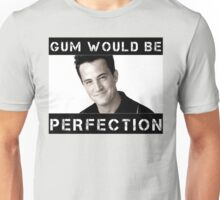 Gum Would Be Perfection Chandler Bing Unisex T-Shirt