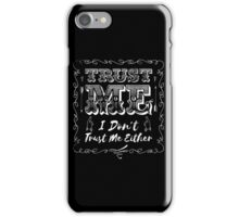 Trust Me, I Don't Trust Me Either  iPhone Case/Skin