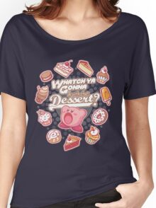 Whatch'ya Gonna Do With That Dessert? Women's Relaxed Fit T-Shirt