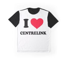 I Love Centrelink Graphic T-Shirt