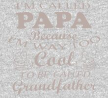 I'm Called Papa Because I'm Way Too Cool To Be Called Grandfather One Piece - Short Sleeve