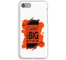 Speak Softly & Carry a Big Stick iPhone Case/Skin