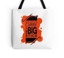Speak Softly & Carry a Big Stick Tote Bag